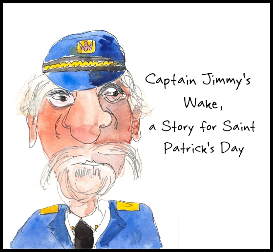 Captain Jimmy's Wake A Saint Patrick's Day Story March 17, 2016