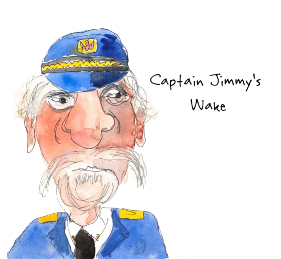CAPTAIN JIMMY'S WAKE A Saint Patrick's Day Tale March 15, 2015