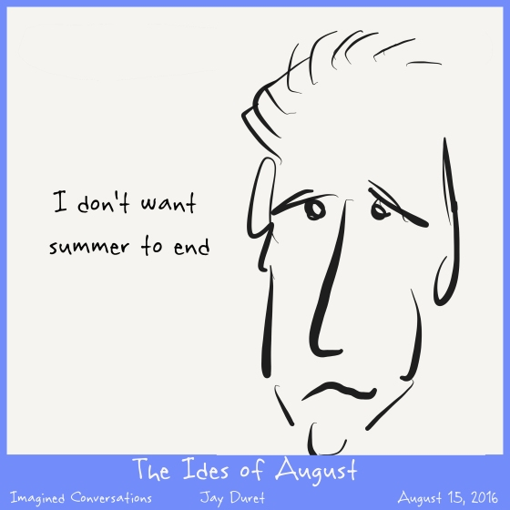 The Ides of August August 15, 2016