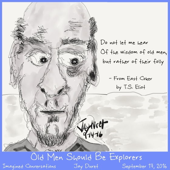 Old Men Should Be Explorers September 17, 2016