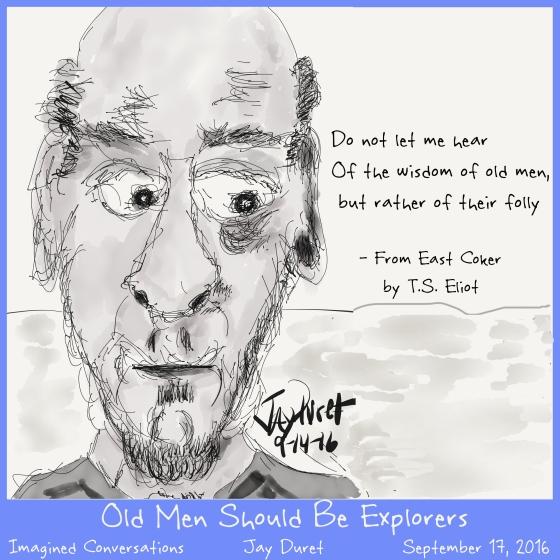 Old Men Should Be Explorers September 17, 2016
